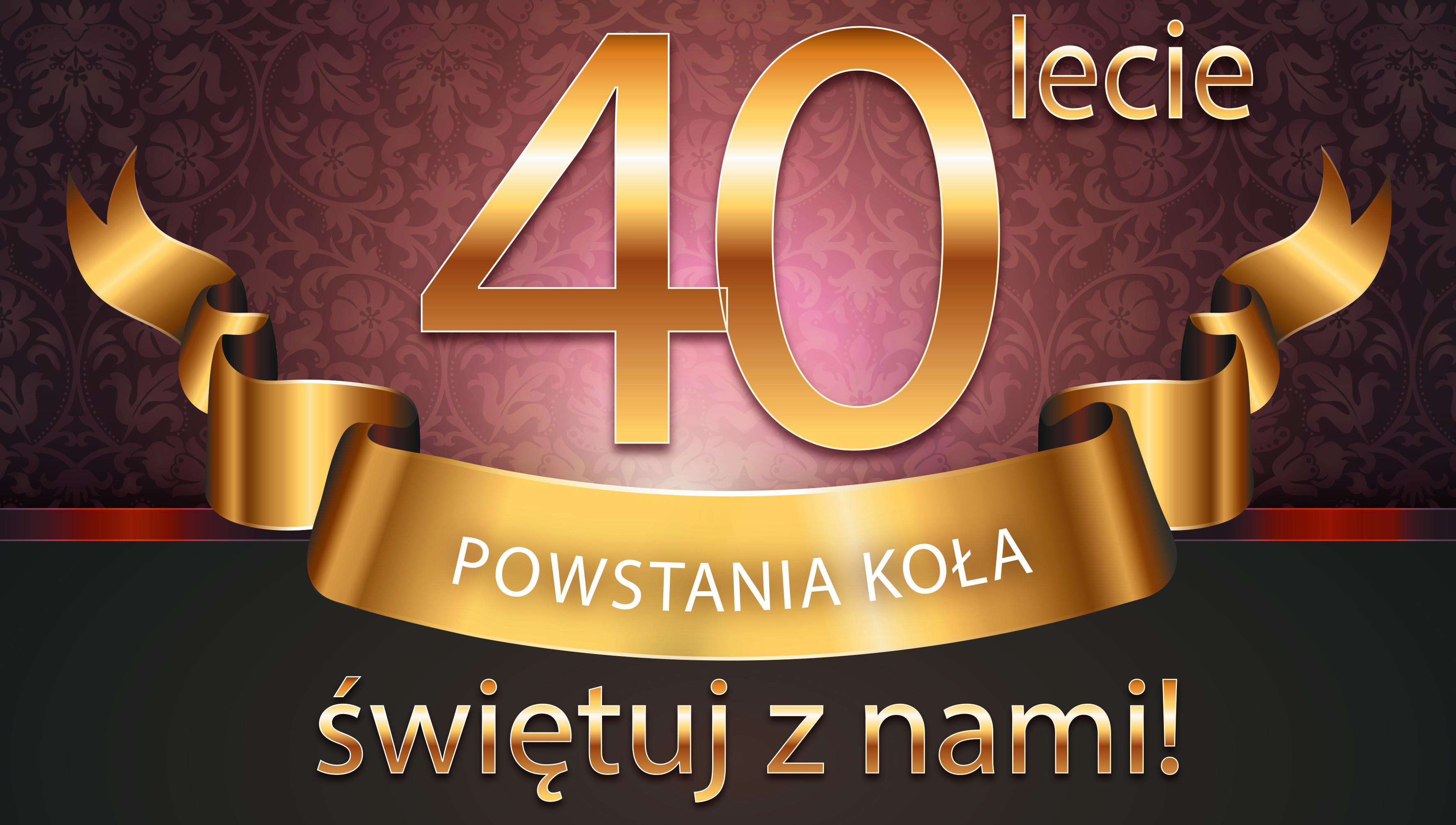 Obchody jubileuszu 40-lecia naszego Koła!